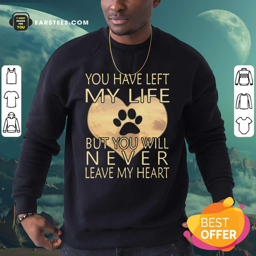 Veterinarian You Have Left My Life But You Will Never Leave My Heart Sweatshirt - Design By Earstees.com