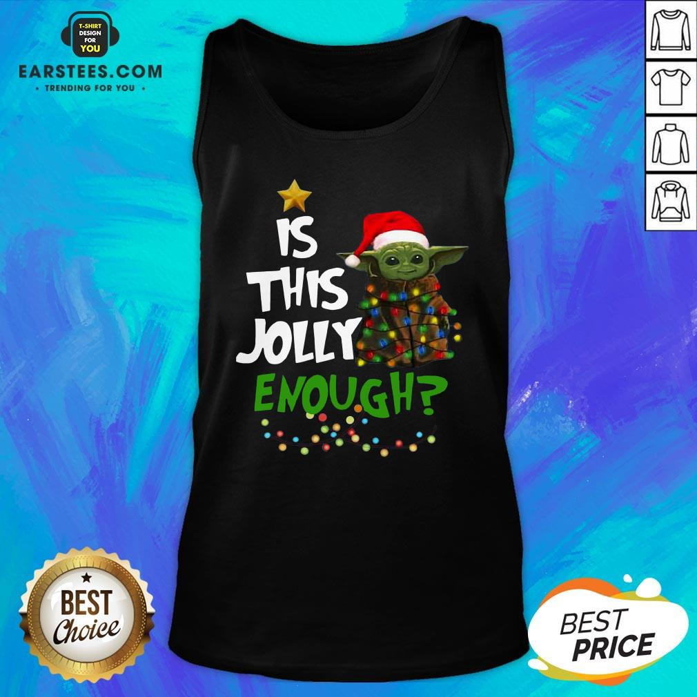 Official Baby Yoda Is This Jolly Enough Merry Christmas Tank Top - Design By Earstees.com