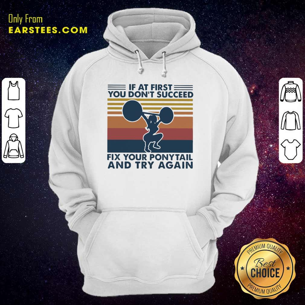 If At First You Don't Succeed Fix Your Pony Tail And Try Again Vintage Hoodie - Design By Earstees.com