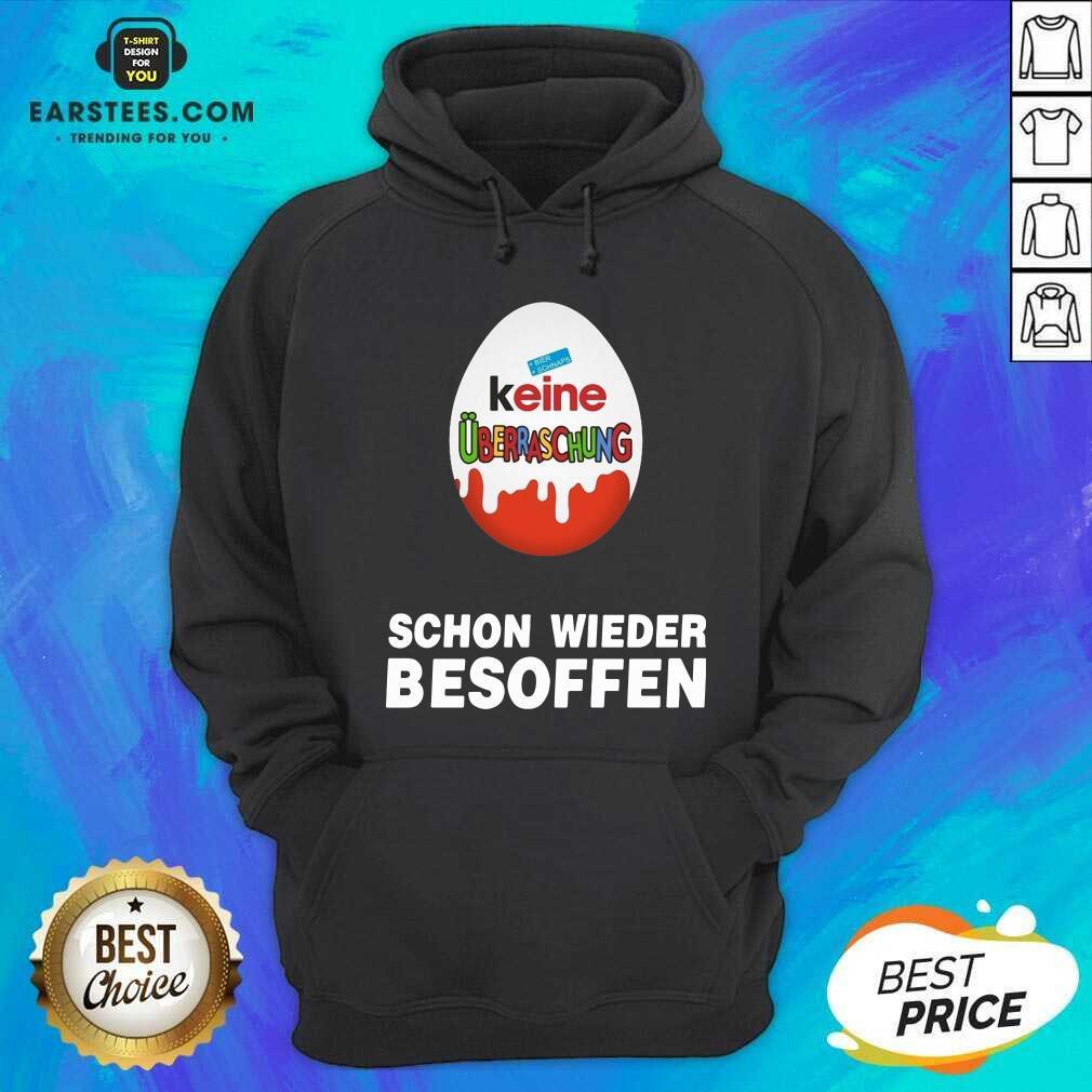 Official Keine Uberraschung Schon Wieder Besoffen Hoodie- Design By Earstees.com