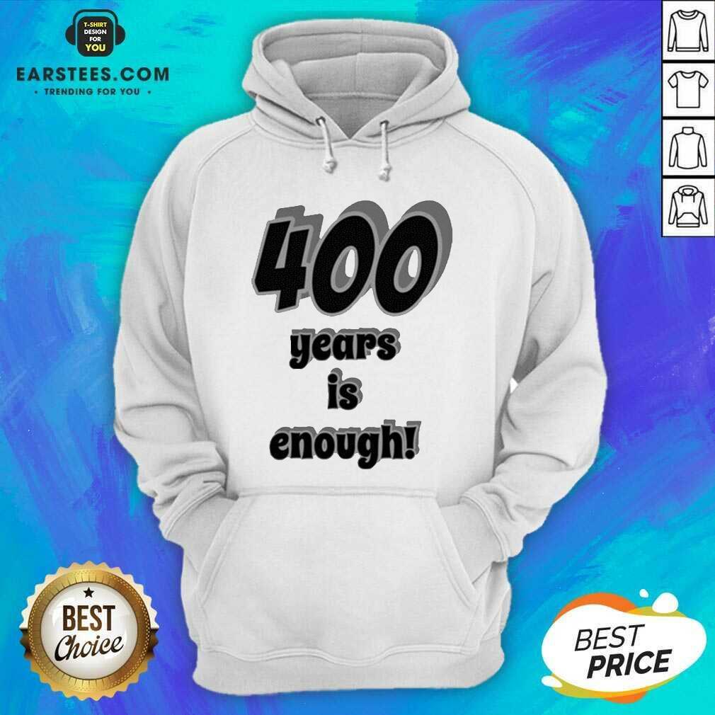 Original 400 Years Is Enough 2Dark 2Tell Merch Hoodie - Design By Earstees.com