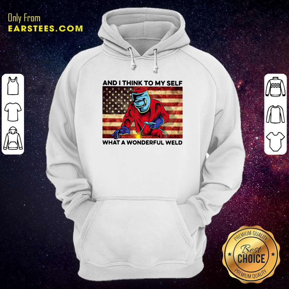 And I Think To My Self What A Wonderful Weld American Flag Hoodie - Design By Earstees.com