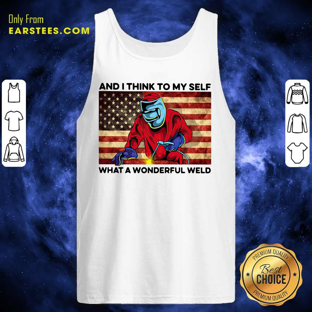 And I Think To My Self What A Wonderful Weld American Flag Tank Top - Design By Earstees.com