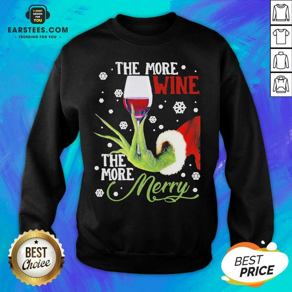 Original Grinch Hand Holding Wine The More Wine The More Merry Christmas Sweatshirt - Design By Earstees.com