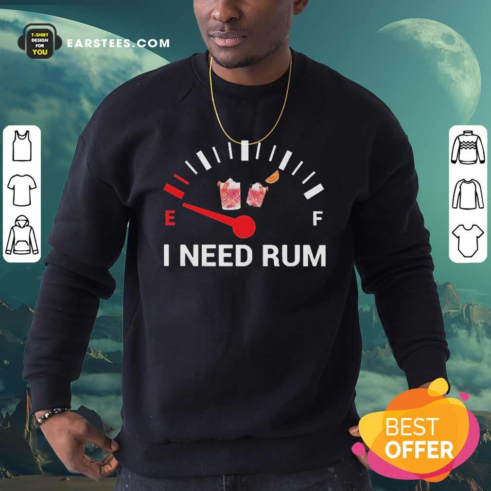 I Need Rum Wine 2020 Sweatshirt - Design By Earstees.com