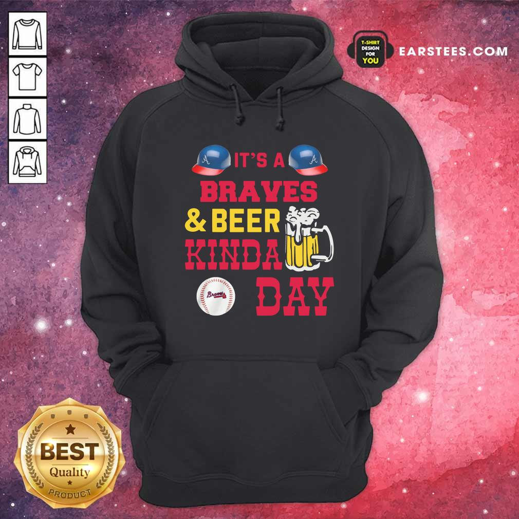 It's A Atlanta Braves And Beer Kinda Day Hoodie - Design By Earstees.com