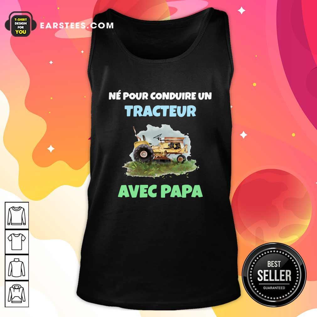 Né Pour Conduire Un Tracteur Avec Papa Tank Top - Design By Earstees.com