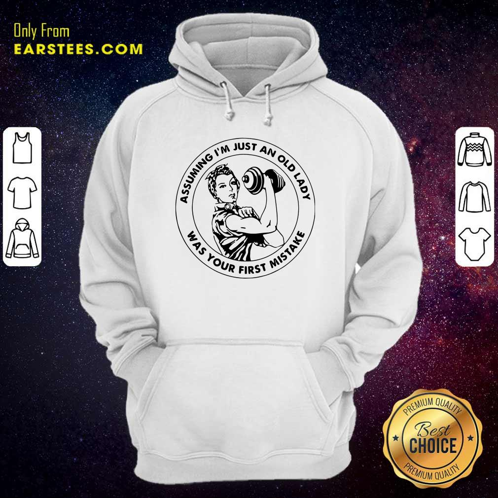 Strong Woman Assuming Im Just An Old Lady Was Your First Mistake Hoodie - Design By Earstees.com