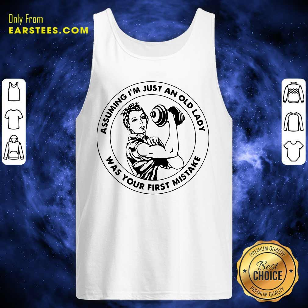 Strong Woman Assuming Im Just An Old Lady Was Your First Mistake Tank Top - Design By Earstees.com