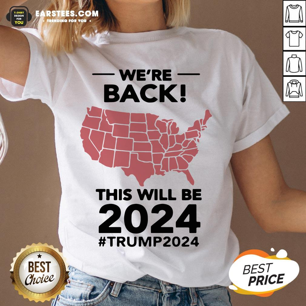 Original We're Back This Will Be 2024 Trump 2024 Shirt - Design By Earstees.com