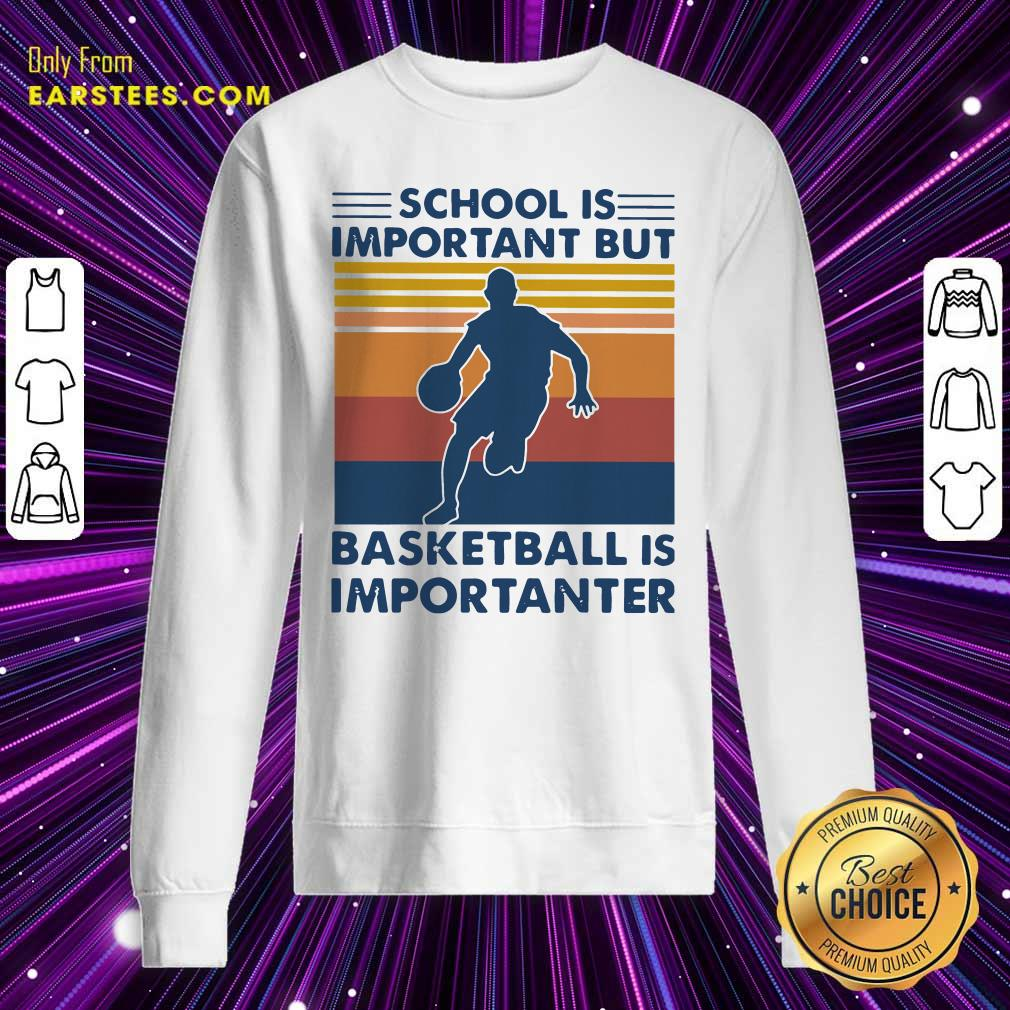 School Is Important But Basketball Is Importanter Vintage Sweatshirt - Design By Earstees.com