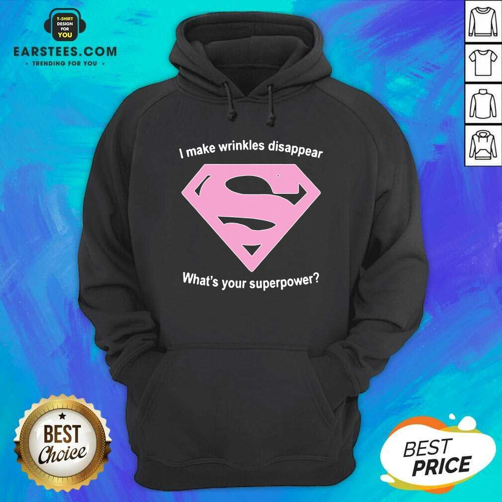 Premium I Make Wrinkles Disappear Whats Your Superpower Hoodie - Design By Earstees.com
