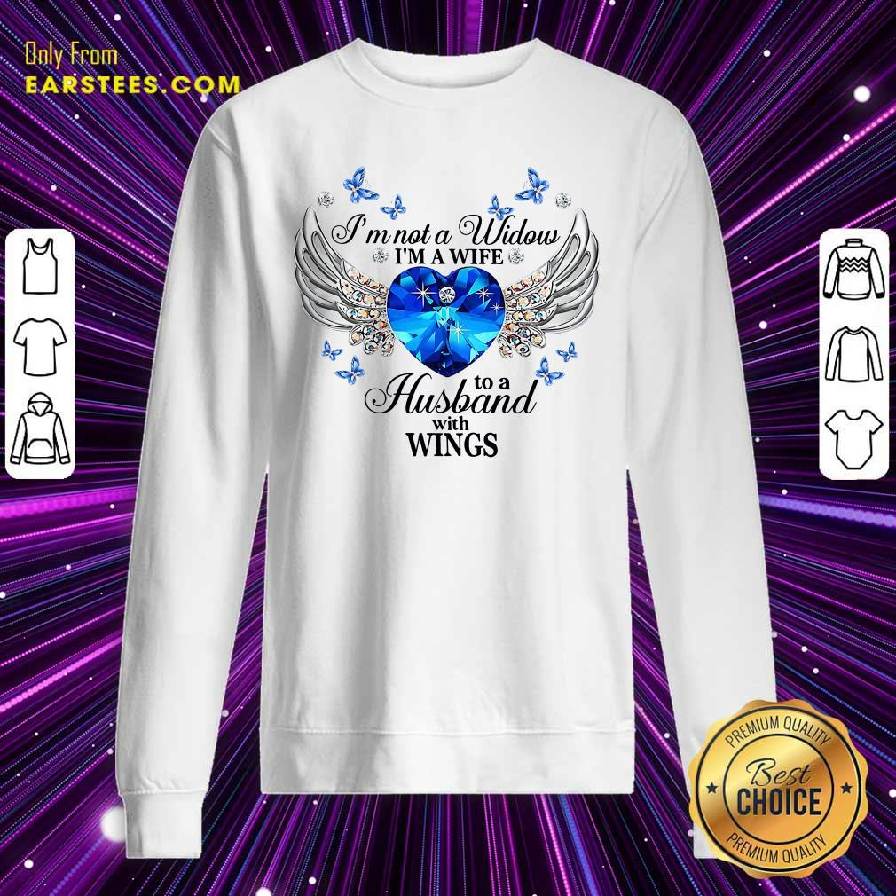 Im Not A Widow Im A Wife To A Husband With Wings Sweatshirt - Design By Earstees.com