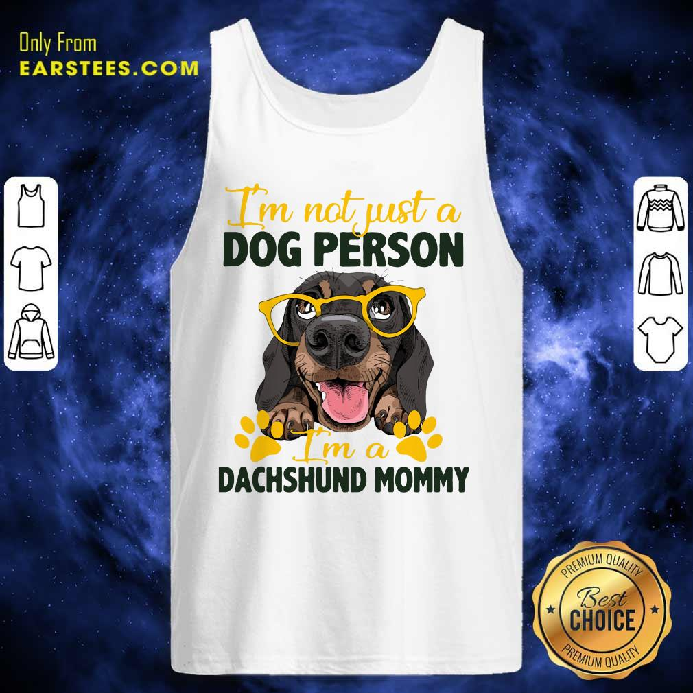 Im Not Just A Dog Person Im A Dachshund Mommy Tank Top - Design By Earstees.com