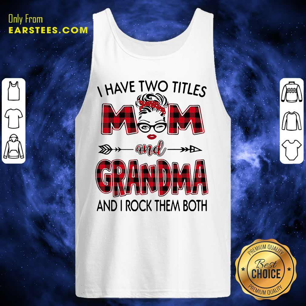 I Have Two Titles Mom And Grandma And I Rock Them Both Tank Top - Design By Earstees.com