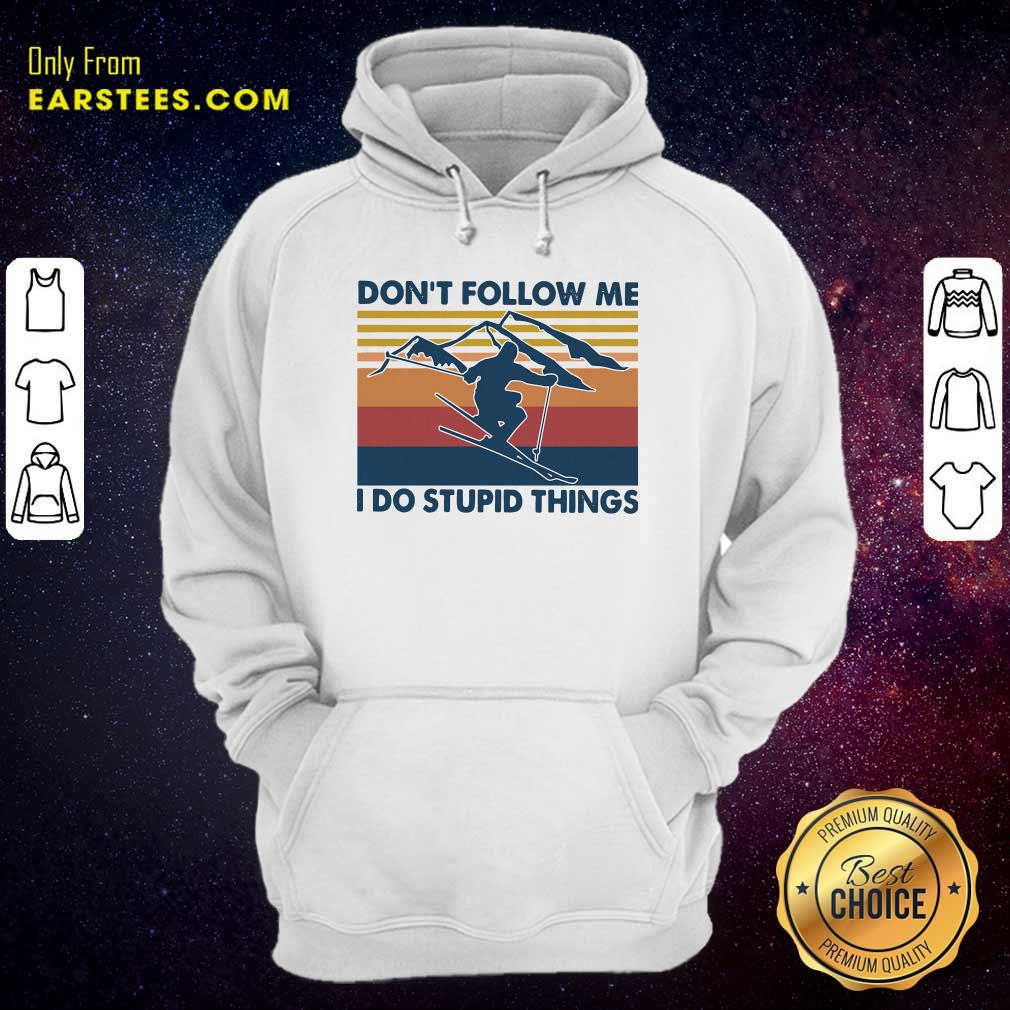 Skiing Dont Follow Me I Do Stupid Things Vintage Hoodie - Design By Earstees.com