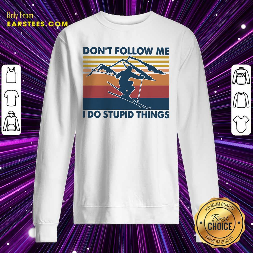 Skiing Dont Follow Me I Do Stupid Things Vintage Sweatshirt - Design By Earstees.com