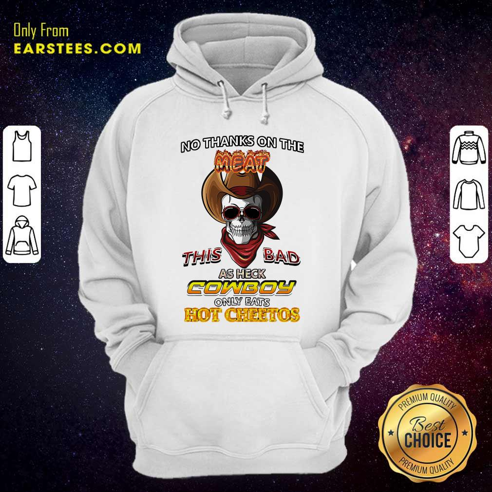 Skull No Thanks On The This Bad As Heck Cowboy Only Eats Hot Cheetos Hoodie - Design By Earstees.com