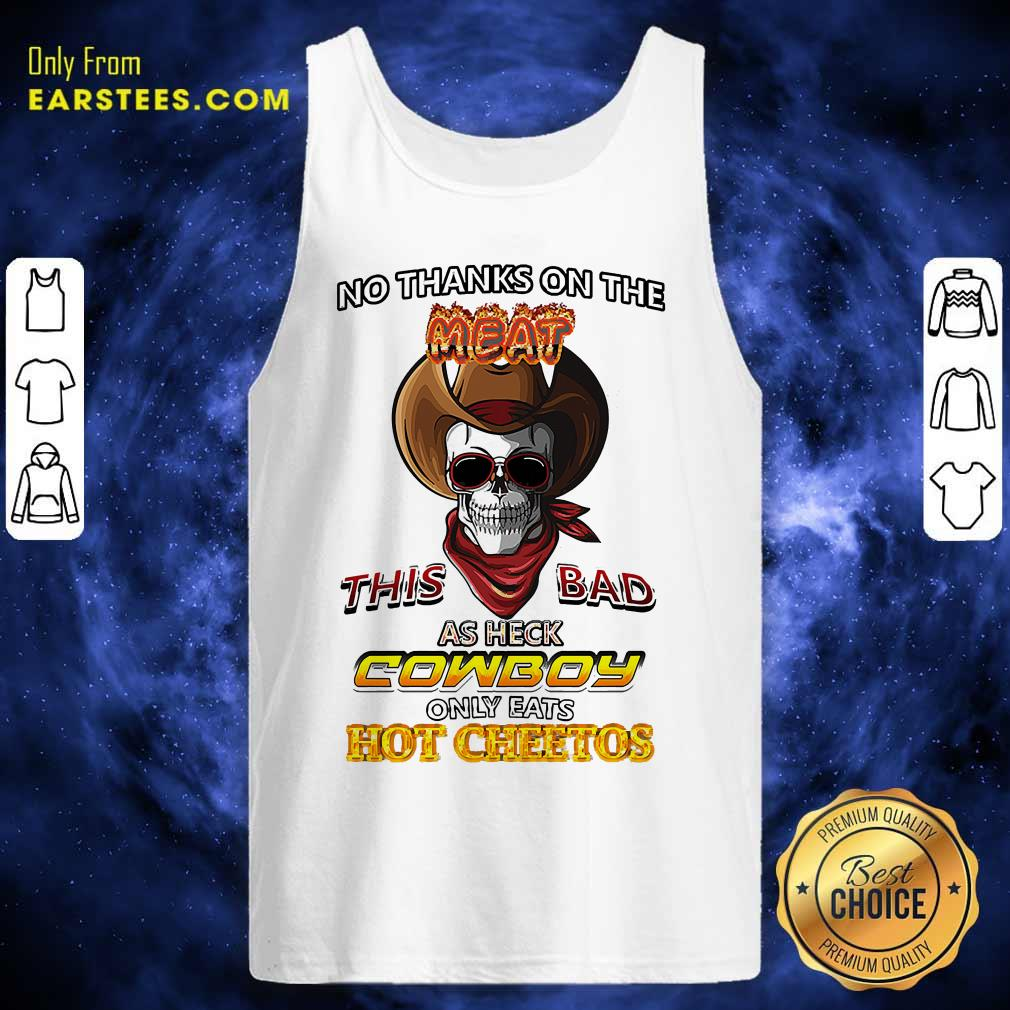 Skull No Thanks On The This Bad As Heck Cowboy Only Eats Hot Cheetos Tank Top - Design By Earstees.com