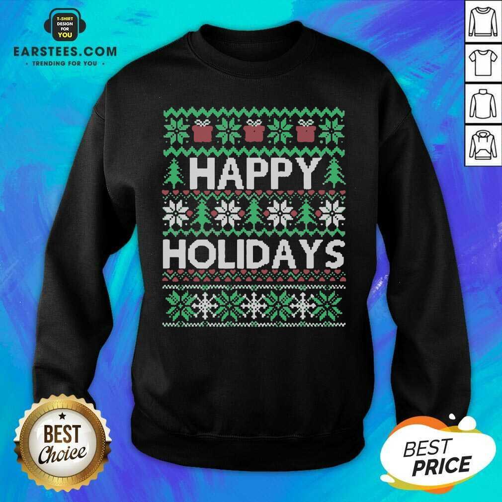 Top Happy Holidays Ugly Christmas Sweatshirt- Design By Earstees.com