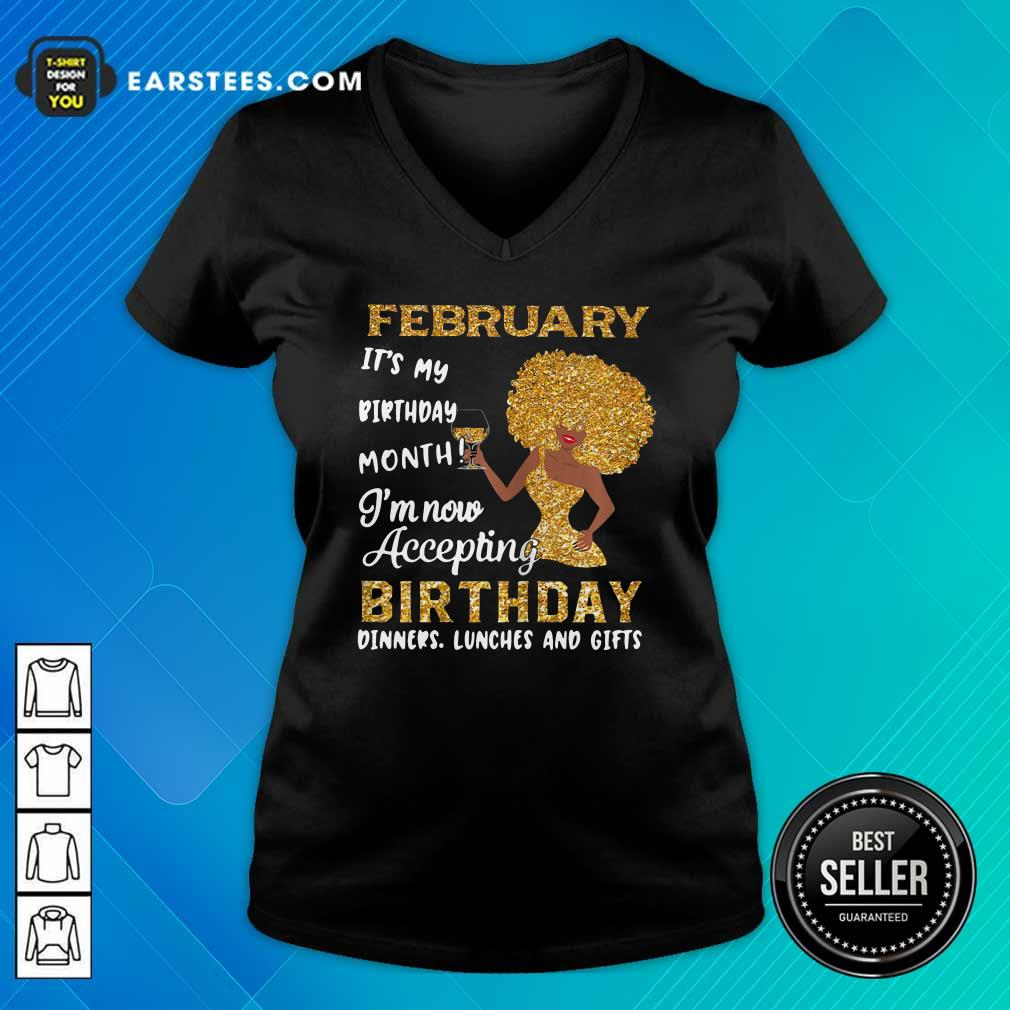 1February Its My Birthday Month Im Now Accepting Birthday Dinners Lunches And Gifts V-neck- Design By Earstees.com