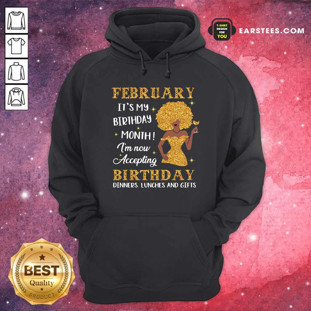 February Its My Birthday Month Im Now Accepting Birthday Dinners Lunches And Gifts Hoodie- Design By Earstees.com
