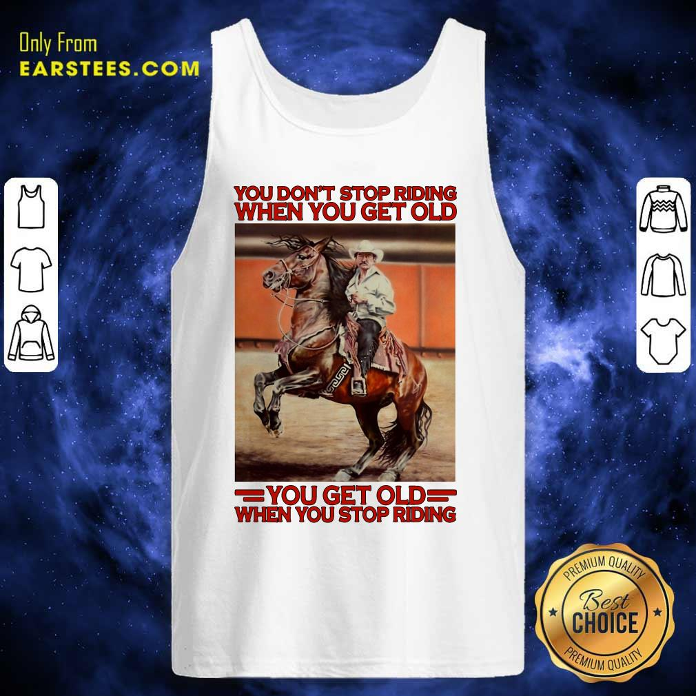 Horse You Dont Stop Riding When You Get Old You Get Old When You Stop Riding Tank Top- Design By Earstees.com