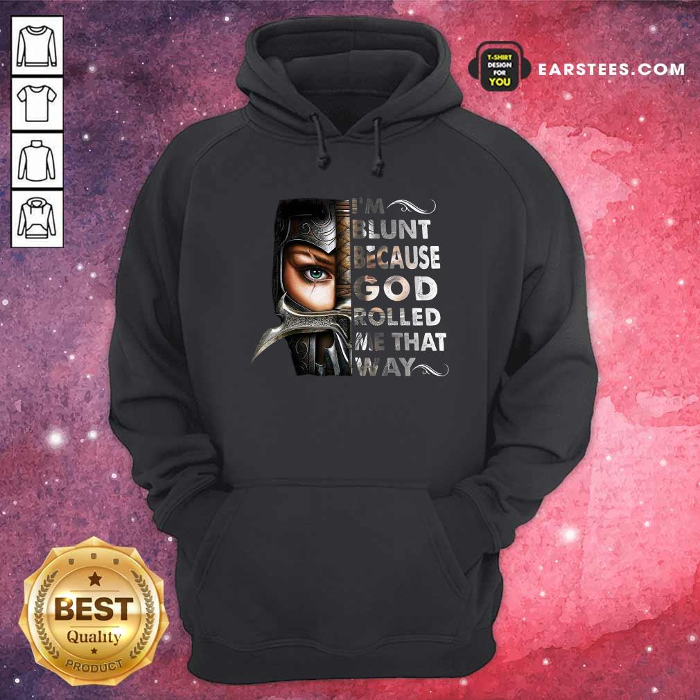 The Mujeres Guerreras Im Blunt Because God Rolled Me That Way Hoodie- Design By Earstees.com
