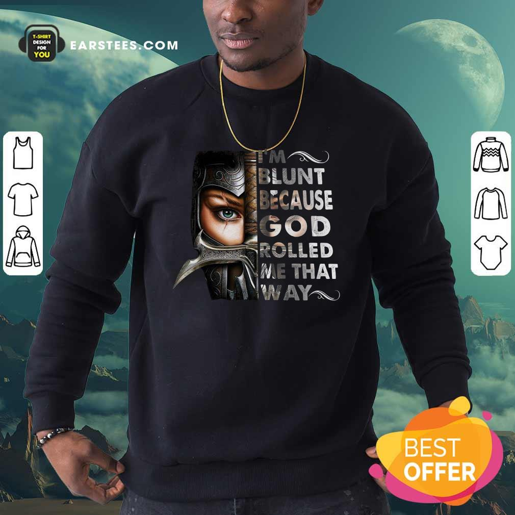 The Mujeres Guerreras Im Blunt Because God Rolled Me That Way Sweatshirt- Design By Earstees.com