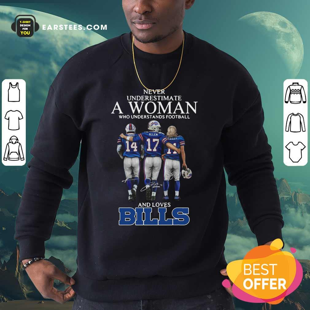 Never Underestimate A Woman Who Understands Football And Loves Bills Sweatshirt- Design By Earstees.com