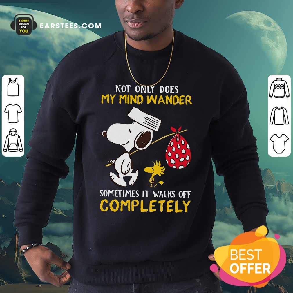 Snoopy And Woodstock Not Only Does My Mind Wander Completely Sweatshirt- Design By Earstees.com