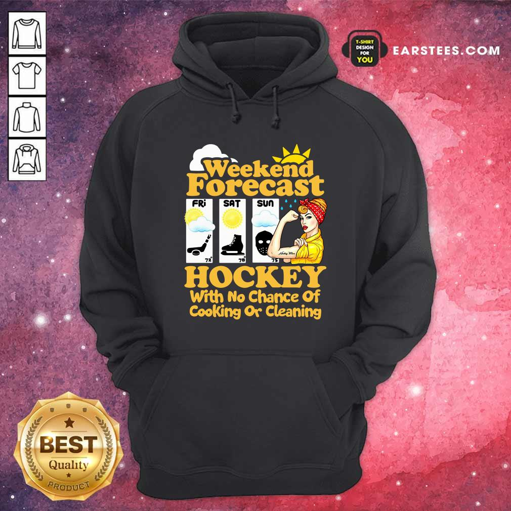 Weekend Forecast Hockey With No Chance Of Cooking Or Cleaning Hoodie- Design By Earstees.com