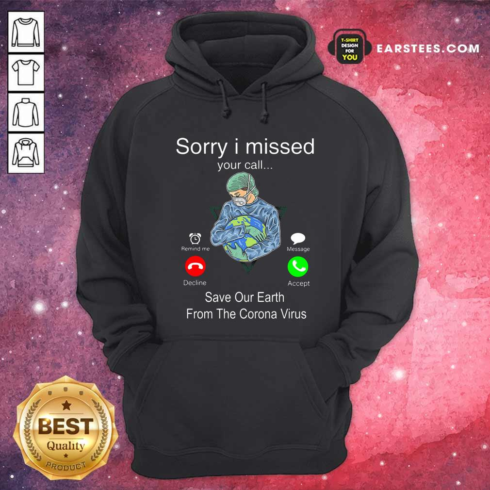 Sorry I Missed Your Call Save Our Earth From The Corona Virus Hoodie- Design By Earstees.com