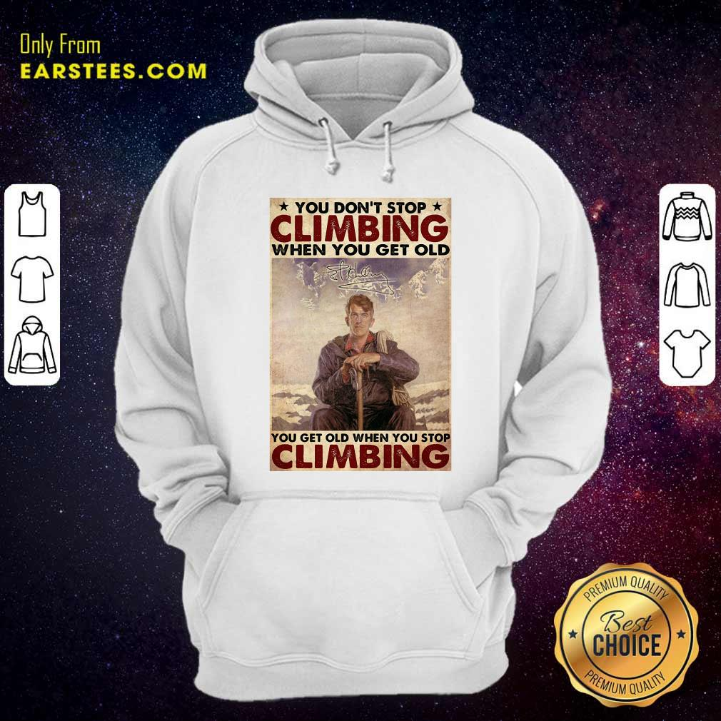 You Dont Stop Climbing When You Get Old You Get Old When You Stop Climbing Hoodie- Design By Earstees.com