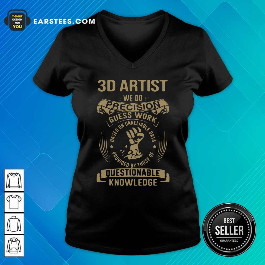 3D Artist We Do Precision Guess Work Questionable Knowledge V-neck- Design By Earstees.com