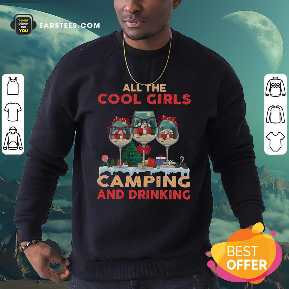 All The Cool Girls Camping And Drinking Sweatshirt- Design By Earstees.com
