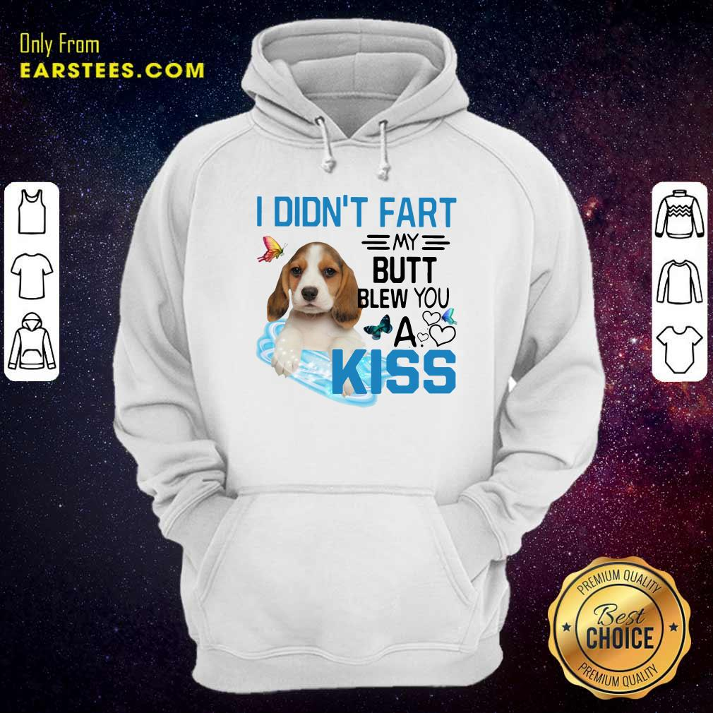 Beagle I Didnt Fart My Butt Blew You A Kiss Hoodie- Design By Earstees.com