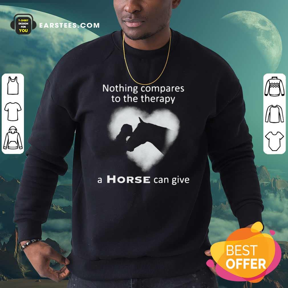 Nothing Compares To The Therapy A Horse Can Give Heart Sweatshirt- Design By Earstees.com