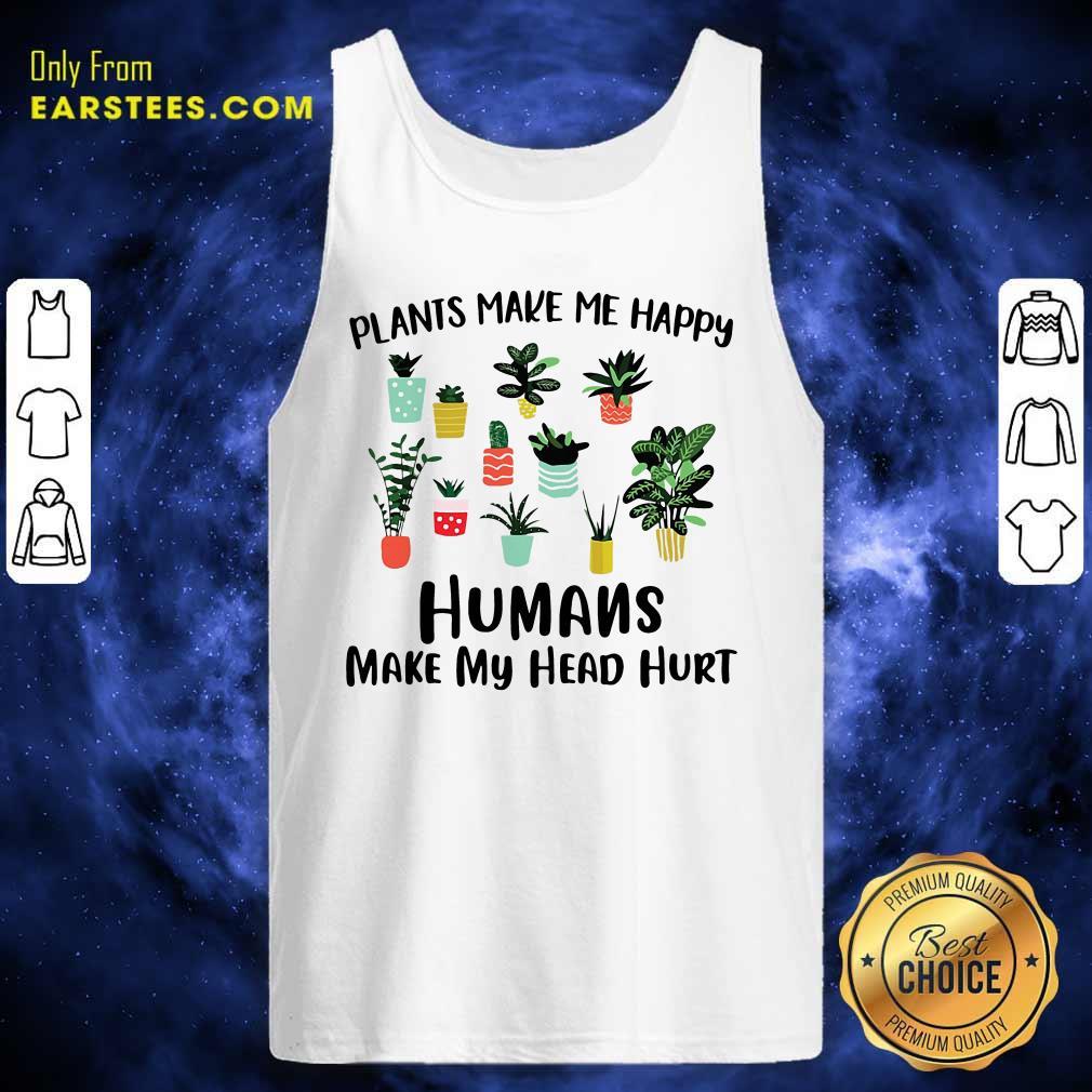 Plants Make Me Happy Humans Make My Head Hurt Tank Top- Design By Earstees.com