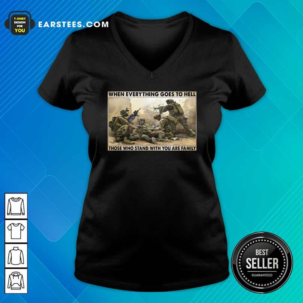 Veteran When Everything Goes To Hell Those Who Stand With You Are Family Poster V-neck- Design By Earstees.com