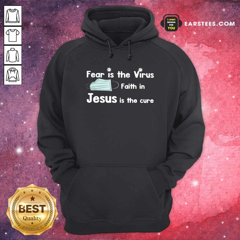 Face Mask Fear Is The Virus Faith In Jesus Is The Cure Hoodie- Design By Earstees.com