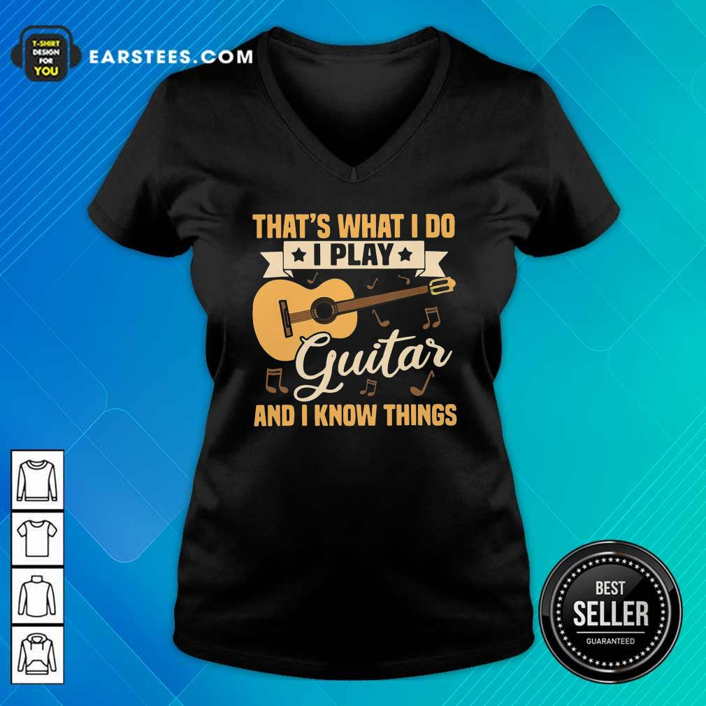 Thats What I Do I Play Guitar And I Know Things V-neck- Design By Earstees.com