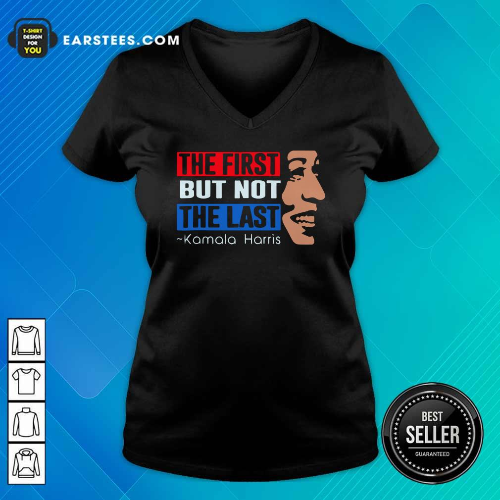 The First But Not The Last Kamala Harris 2021 V-neck- Design By Earstees.com