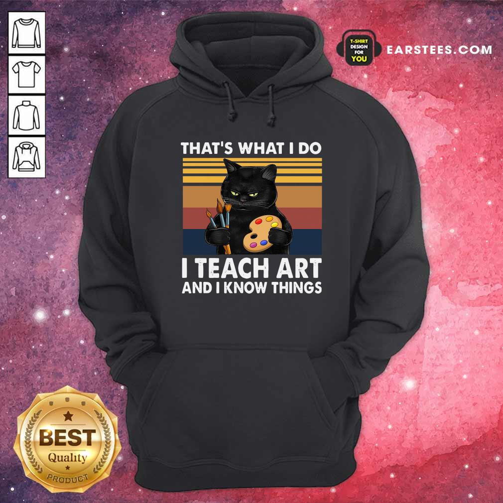 Black Cat Thats What I Do I Teach Art And Know Things Vintage Hoodie- Design By Earstees.com