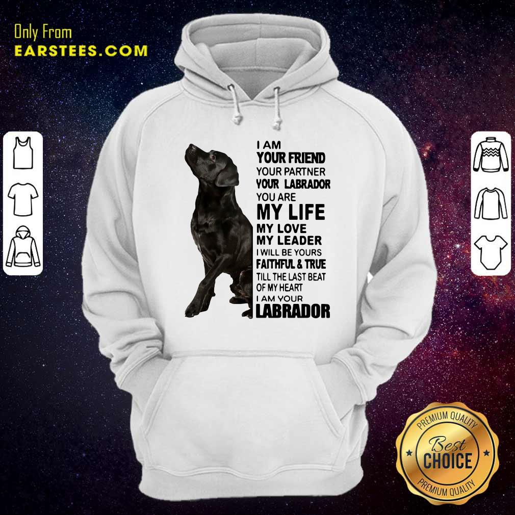 I Am Your Friend Your Partner Your Labrador You Are My Life Hoodie- Design By Earstees.com
