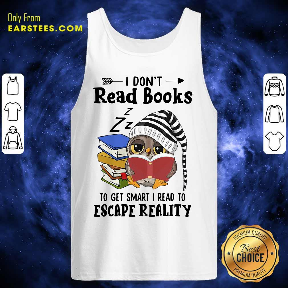 Owl I Dont Read Books To Get Smart I Read To Escape Reality Tank Top- Design By Earstees.com
