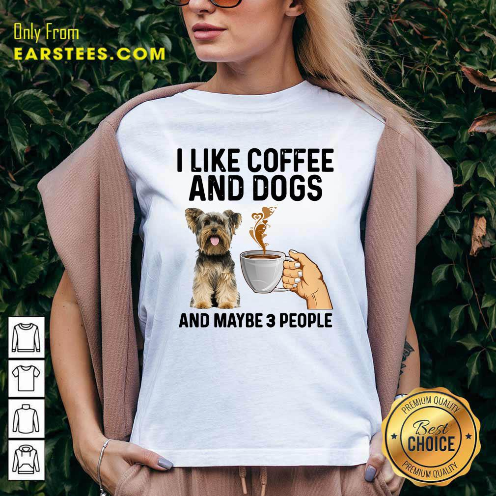I Like Coffee And Dogs Yorkshire Terrier And Maybe 3 People V-neck- Design By Earstees.com