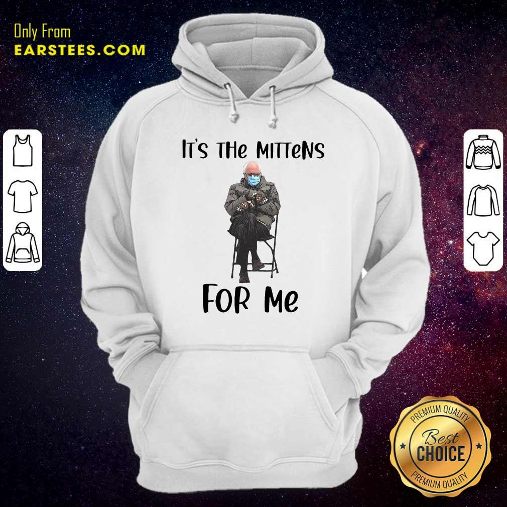 The Bernie Sanders Its The Mittens For Me 2021 Hoodie- Design By Earstees.com