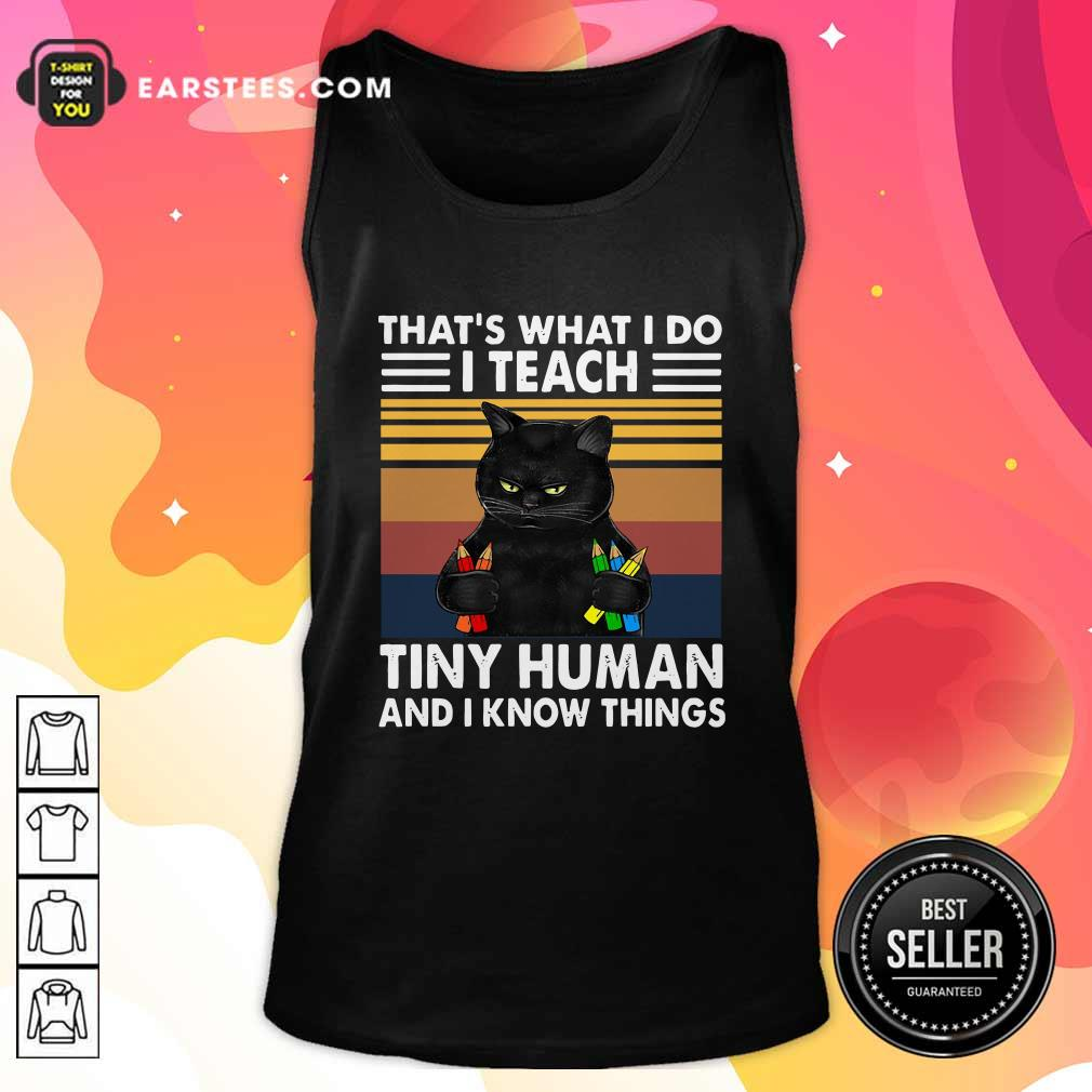 Black Cat Thats What I Do I Teach Tiny Human And I Know Things Vintage Tank Top - Design By Earstees.com
