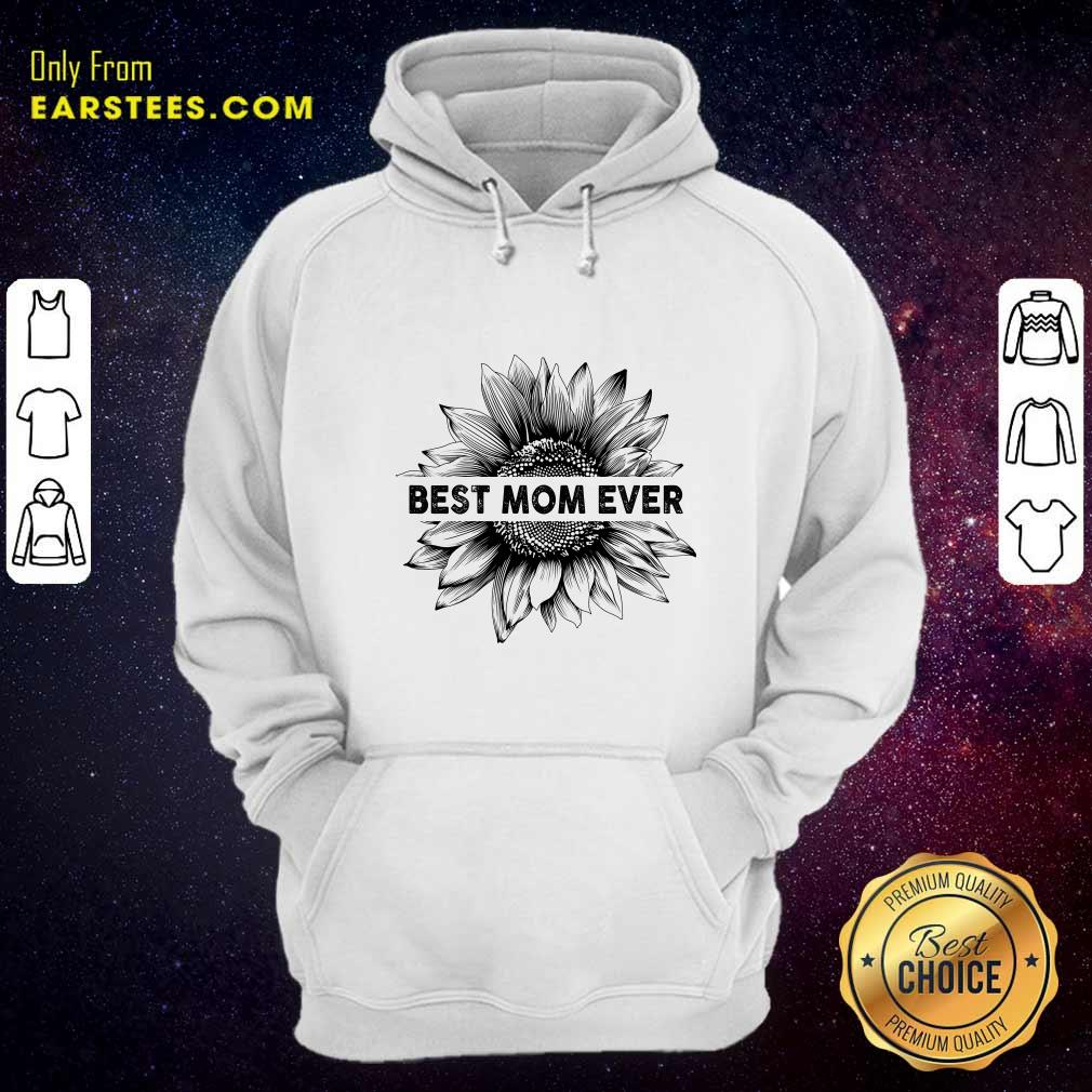 Best Mom Ever Sunflower Mother Day Hoodie- Design By Earstees.com
